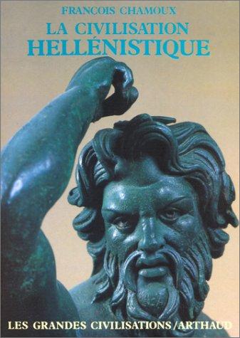 La civilisation hellénistique par François Chamoux