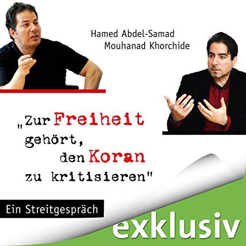 Zur Freiheit gehört, den Koran zu kritisieren: Ein Streitgespräch