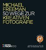 50 Wege zur kreativen Fotografie (mitp Edition ProfiFoto) - Michael Freeman