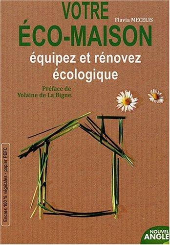 Votre éco-maison : Equipez et rénovez écologique
