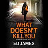 What Doesn't Kill You: DI Fenchurch, Book 3