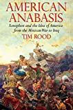 American Anabasis: Xenophon and the Idea of America from the Mexican War to Iraq - Tim Rood