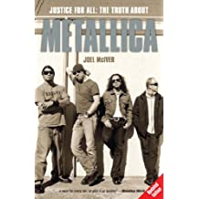 Justice for All: The Truth About 34;Metallica34;: The Truth About Metallica