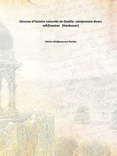 Oeuvres d'histoire naturelle de Goethe comprenant divers mémoires [Hardcover]