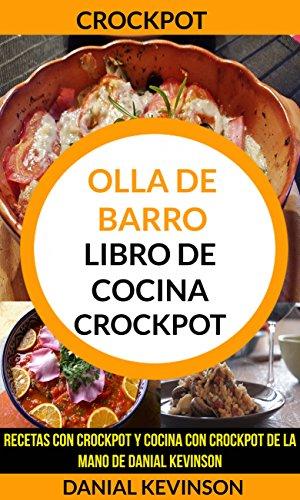 Crockpot: Olla De Barro: Libro de cocina Crockpot: recetas con Crockpot y cocina con Crockpot de la mano de Danial Kevinson por Danial Kevinson