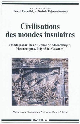 Civilisations des mondes insulaires : (Madagascar, îles du canal de Mozambique, Mascareignes, Polynésie, Guyanes) par Chantal Radimilahy
