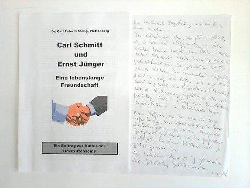 Carl Schmitt und Ernst Jünger. Eine lebenslange Freundschaft. Ein Beitrag zur Kultur des Umstrittenseins