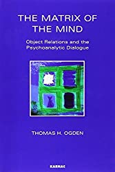 The Matrix of the Mind: Object Relations and the Psychoanalytic Dialogue (Maresfield Library) by Thomas H. Ogden (1992-01-01)