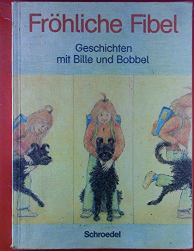 Fröhliche Fibel. Geschichten mit Bille und Bobbel