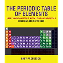 The Periodic Table of Elements - Post-Transition Metals, Metalloids and Nonmetals | Children's Chemistry Book (English Edition)