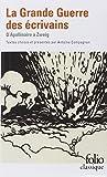 La Grande Guerre des écrivains: D'Apollinaire à Zweig