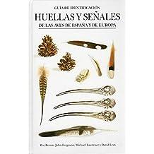 HUELLAS Y SEÑALES AVES ESPAÑA Y EUROPA (GUIAS DEL NATURALISTA-AVES)