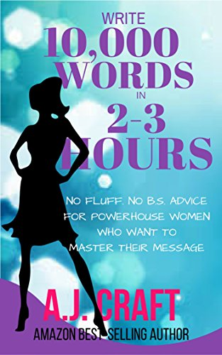 write-10000-words-in-2-3-hours-no-fluff-no-bs-advice-for-powerhouse-women-who-want-to-master-their-m