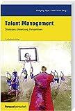 Talent Management: Strategien, Umsetzung, Perspektiven