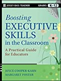 Boosting Executive Skills in the Classroom: A Practical Guide for Educators by Joyce Cooper-Kahn (2013-01-14)