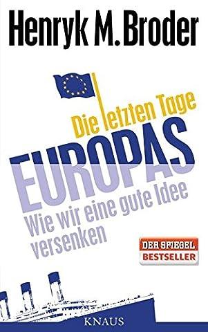 Die letzten Tage Europas: Wie wir eine gute Idee