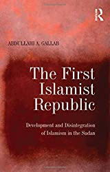 The First Islamist Republic: Development and Disintegration of Islamism in the Sudan
