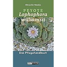 Peyote - Lophophora williamsii: Das Pflegehandbuch (German Edition)