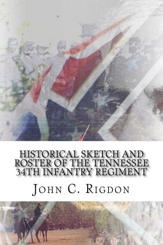 Historical Sketch and Roster of The Tennessee 34th Infantry Regiment (Tennessee Regimental History Series, Band 82)