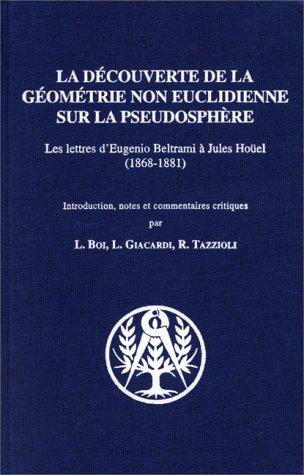 La découverte de la géométrie non euclidienne sur la pseudosphère : Les lettres d'Eugenio Beltrami à Jules Hoüel (1868-1881) par Eugenio Beltrami