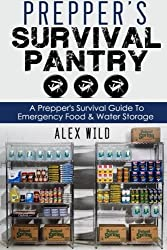 Prepper's Survival Pantry: A Preppers Survival Guide To Emergency Food And Water Storage (Prepper, Preppers Pantry) (Volume 1) by Alex Wild (2014-11-23)