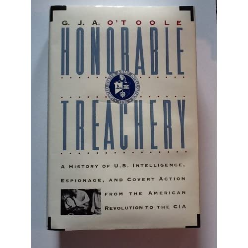 Honorable Treachery: A History of U.S. Intelligence, Espionage, and Covert Action from the American Revolution to the CIA by G. J. A. O'Toole (1991-11-06)