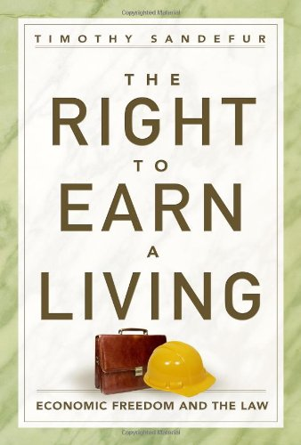 The Right to Earn a Living: Economic Freedom and the Law por Timothy Sandefur