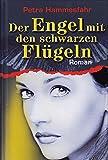 Der Engel mit den schwarzen Flügeln : [Roman] - Petra Hammesfahr