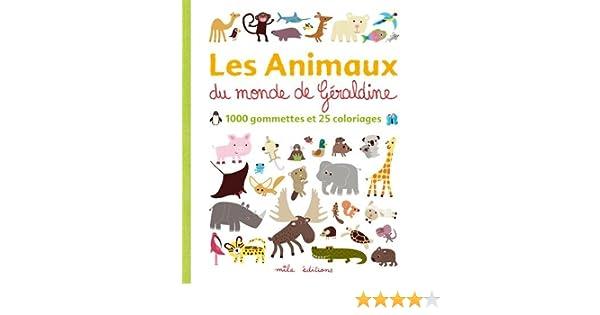 Les Animaux Du Monde De Géraldine 1000 Gommettes Et 25 Coloriages