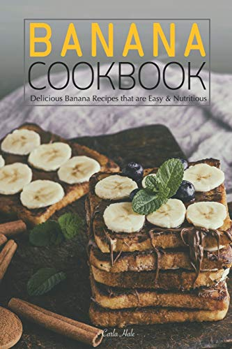 Banana Cookbook: Delicious Banana Recipes that are Easy & Nutritious -