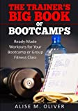 The Trainer's Big Book of Bootcamps: Ready-Made Workouts for Your Bootcamp or Group Fitness Class