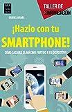 ¡Hazlo con tu smartphone!: Cómo sacarle el máximo partido a tu dispositivo (Taller De Comunicación)