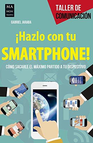 ¡Hazlo con tu smartphone!: Cómo sacarle el máximo partido a tu dispositivo (Taller De Comunicación) por Gabriel Jaraba