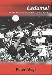 Laduma!: Soccer, Politics and Society in South Africa
