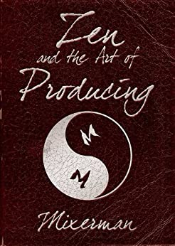 Zen and the Art of Producing by [Mixerman]