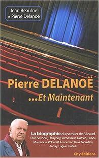 Pierre Delanoé. : Et maintenant par Jean Beaulne