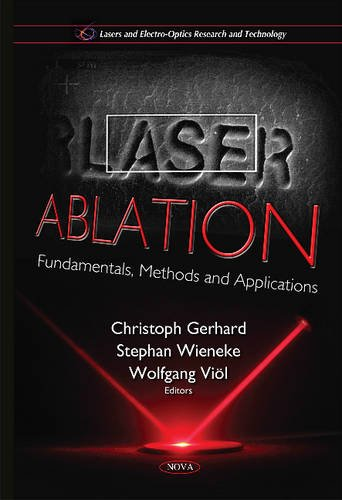 Laser Ablation: Fundamentals, Methods & Applications (Lasers and Electro-optics Research and Technology) (Laser-ablation)
