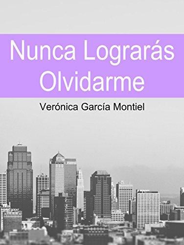 Nunca Lograrás Olvidarme de [García Montiel, Verónica]