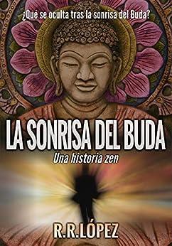 La sonrisa del Buda: Una historia zen de [R. López, R.]