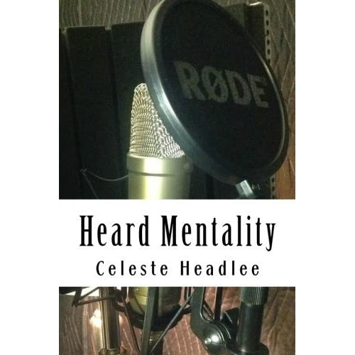 Heard Mentality: An A-Z Guide to Take Your Podcast or Radio Show from Idea to Hit by Celeste Headlee (2016-03-31)