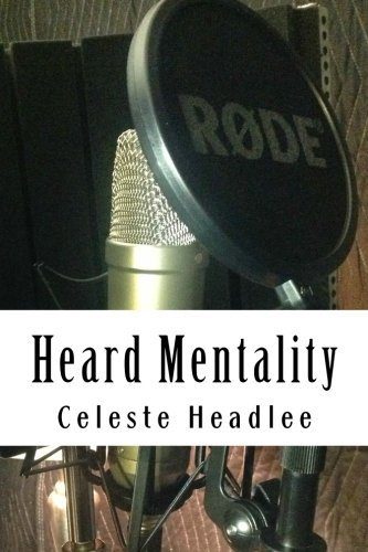 Heard Mentality: An A-Z Guide to Take Your Podcast or Radio Show from Idea to Hit by Celeste Headlee (2016-03-31) par Celeste Headlee