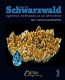 Schwarzwald - Lagerstätten und Mineralien aus vier Jahrhunderten: Band 1 - Nordschwarzwald und Grube Clara - Dr. Gregor Markl