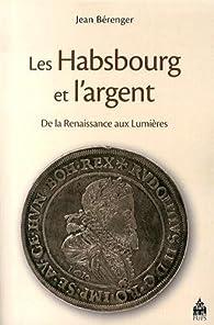 Les Habsbourg et l'argent de la Renaissance aux Lumières par Jean Bérenger
