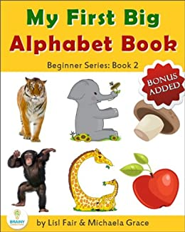 My First Big Alphabet Book: Animals, Fruits and Vegetables from A-Z (Beginner Series Book 2) by [Fair, Lisl, Grace, Michaela]