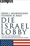 Die Israel-Lobby: Wie die amerikanische Außenpolitik beeinflusst wird - John J. Mearsheimer, Stephen M. Walt