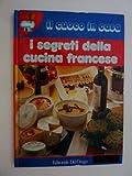 eBook Gratis da Scaricare Collana IL CUOCO IN CASA I SEGRETI DELLA CUCINA FRANCESE (PDF,EPUB,MOBI) Online Italiano