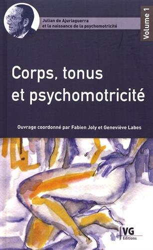 Julian de Ajuriaguerra et la naissance de la psychomotricité, Tome 1 : Corps, tonus et psychomotricité par Collectif