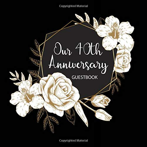 Our 40th Anniversary Guestbook: An Elegant & Beautifully Designed Gold Floral Tenth Wedding Anniversary Guest Book