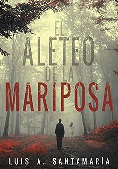 EL ALETEO DE LA MARIPOSA: Thriller policíaco que pone a prueba la intuición del lector (Ámbar nº 2) de [Santamaría, Luis A.]