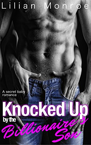 Knocked Up by the Billionaire's Son: A Secret Baby Romance